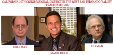 CALIFORNIA 30TH CONGRESSIONAL DISTRICT IN THE WEST SAN FERNANDO VALLEY   CANDIDATES 2012 Sherman, Berman & Mark Reed